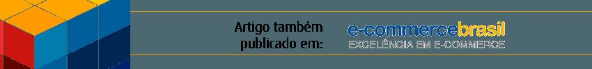 publicado também no E-commerce Brasil