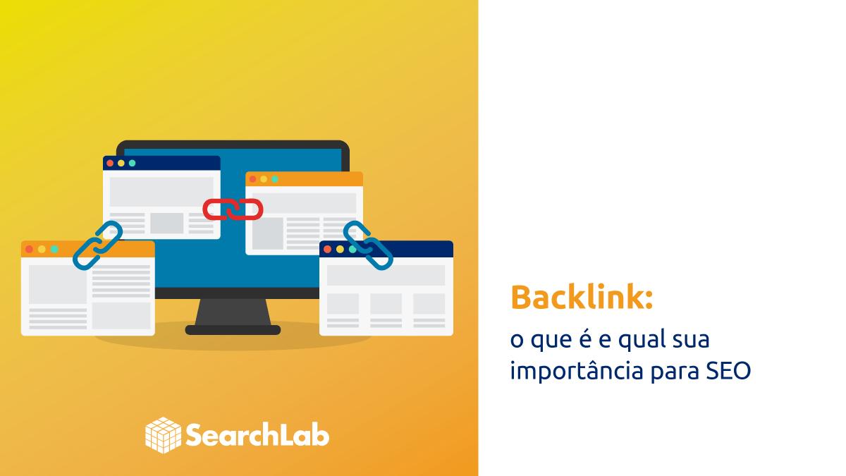 O que são backlinks e qual a importância para SEO você aprende neste post Search Lab