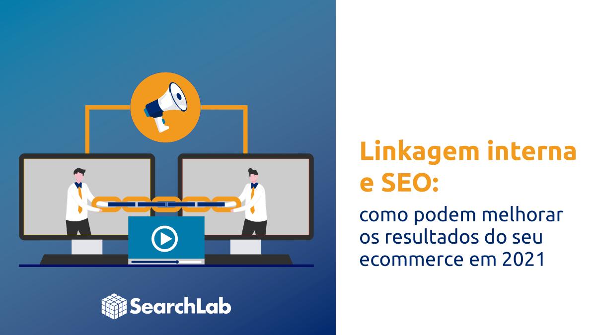 Linkagem interna e SEO: como ajudam a melhorar os resultados do seu ecommerce